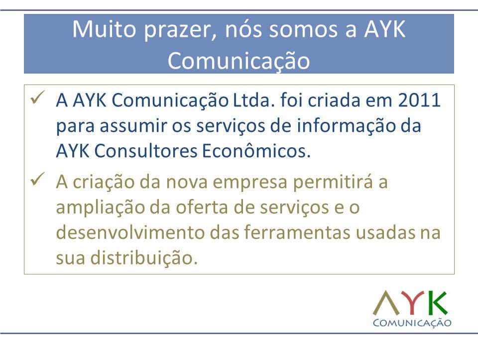 Muito prazer, nós somos a AYK Comunicação  A AYK Comunicação Ltda. foi criada em 2011 para assumir os serviços de informação da AYK Consultores Econô