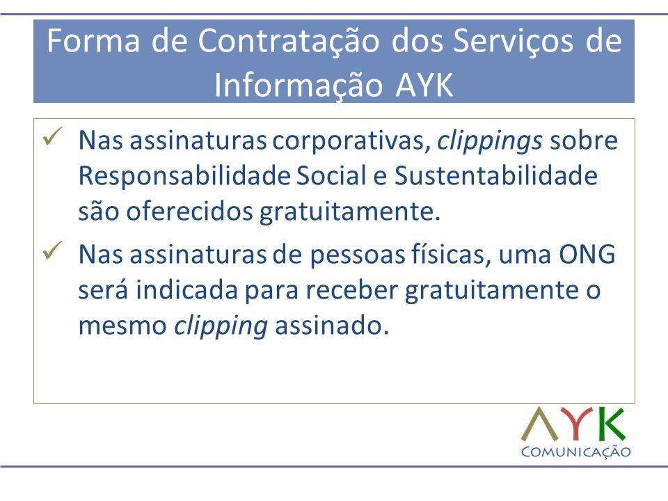 Forma de Contratação dos Serviços de Informação AYK  Nas assinaturas corporativas, clippings sobre Responsabilidade Social e Sustentabilidade são ofe