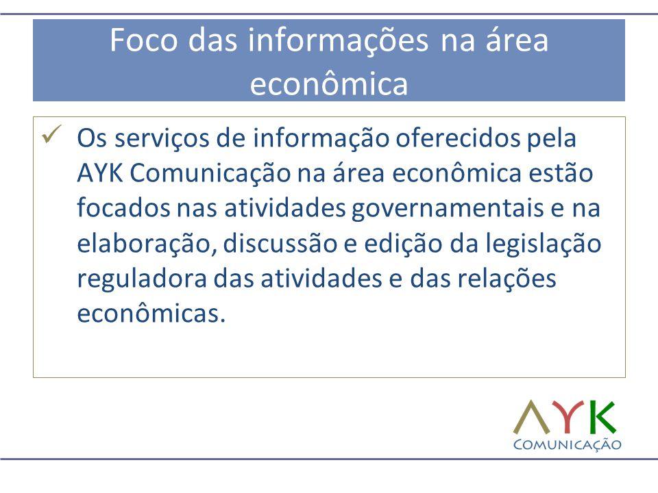 Foco das informações na área econômica  Os serviços de informação oferecidos pela AYK Comunicação na área econômica estão focados nas atividades gove