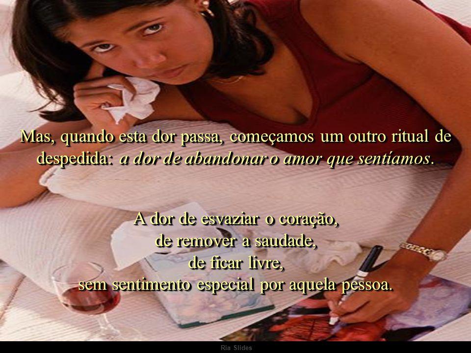 Ria Slides A mais dilacerante é a dor física da falta de beijos e abraços, a dor de virar desimportante para o ser amado..