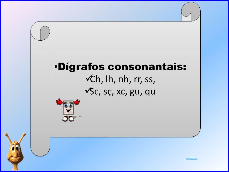 • Dígrafos consonantais:  Ch, lh, nh, rr, ss,  Sc, sç, xc, gu, qu • Dígrafos consonantais:  Ch, lh, nh, rr, ss,  Sc, sç, xc, gu, qu