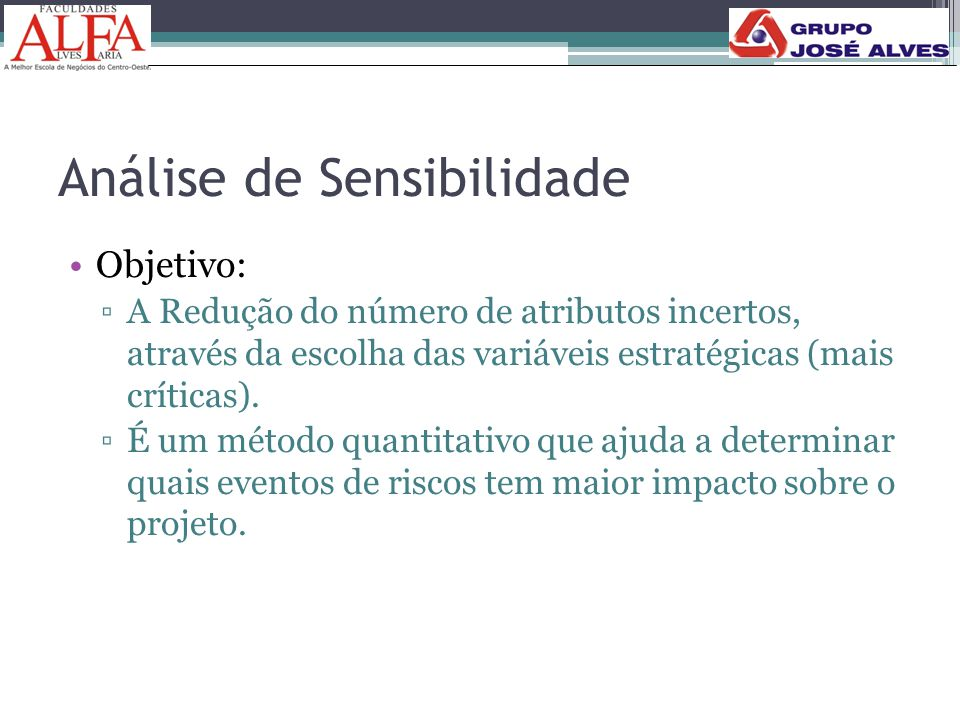 Análise de Sensibilidade •Objetivo: ▫A Redução do número de atributos incertos, através da escolha das variáveis estratégicas (mais críticas). ▫É um m