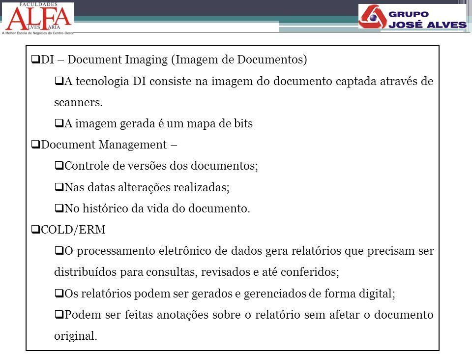  DI – Document Imaging (Imagem de Documentos)  A tecnologia DI consiste na imagem do documento captada através de scanners.  A imagem gerada é um m