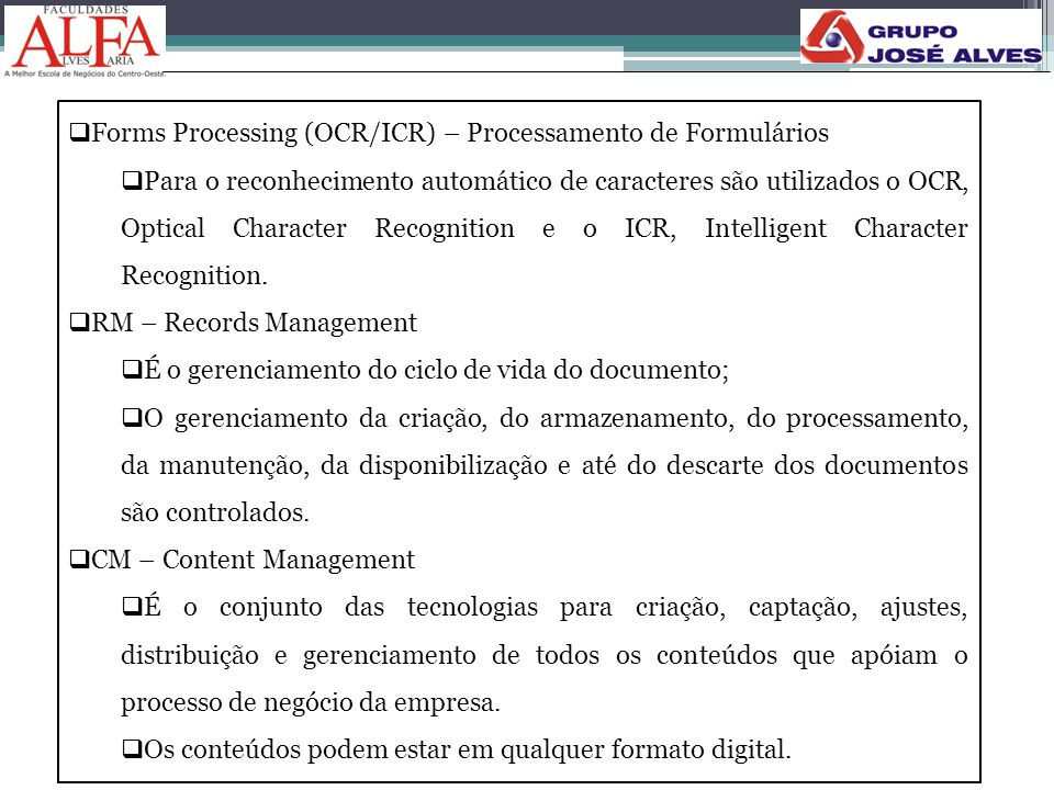  Forms Processing (OCR/ICR) – Processamento de Formulários  Para o reconhecimento automático de caracteres são utilizados o OCR, Optical Character R