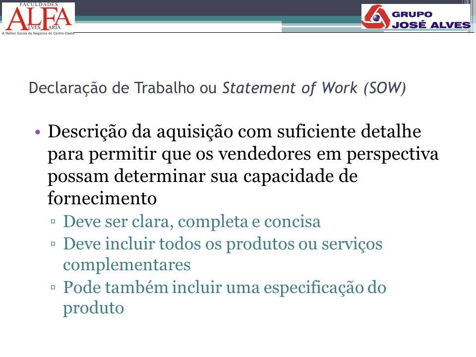 Declaração de Trabalho ou Statement of Work (SOW) •Descrição da aquisição com suficiente detalhe para permitir que os vendedores em perspectiva possam