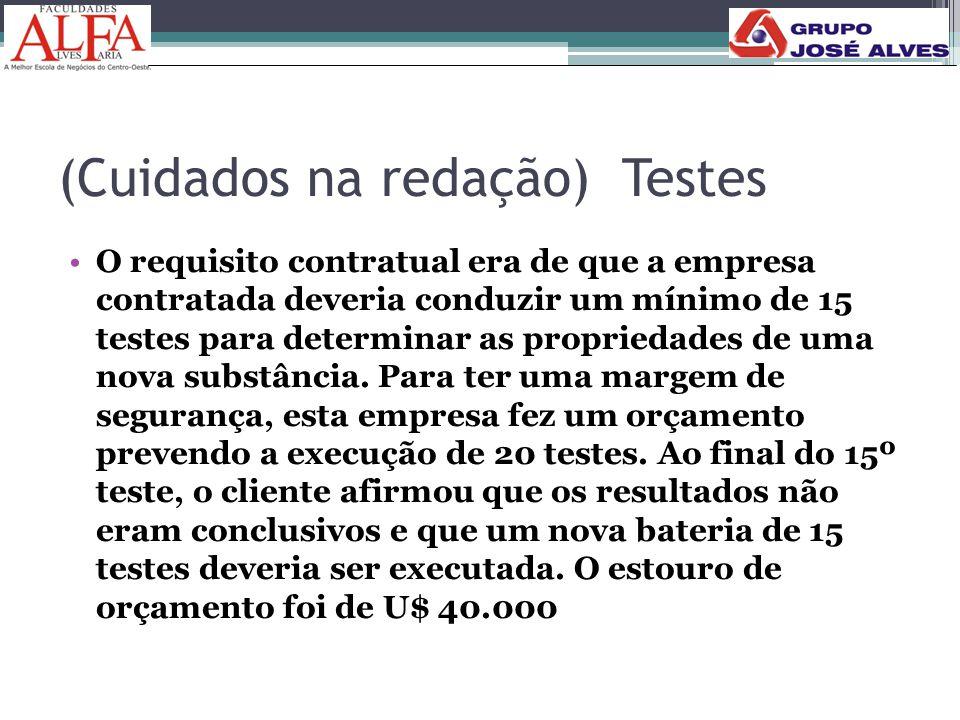 (Cuidados na redação) Testes •O requisito contratual era de que a empresa contratada deveria conduzir um mínimo de 15 testes para determinar as propri