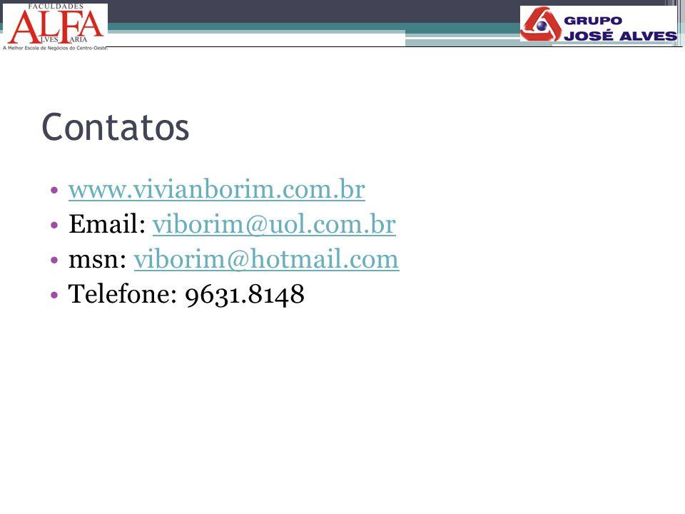 Contatos •www.vivianborim.com.brwww.vivianborim.com.br •Email: viborim@uol.com.brviborim@uol.com.br •msn: viborim@hotmail.comviborim@hotmail.com •Tele