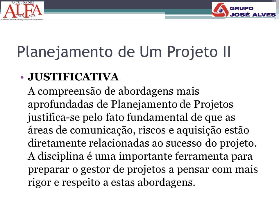 Planejamento de Um Projeto II •JUSTIFICATIVA A compreensão de abordagens mais aprofundadas de Planejamento de Projetos justifica-se pelo fato fundamen