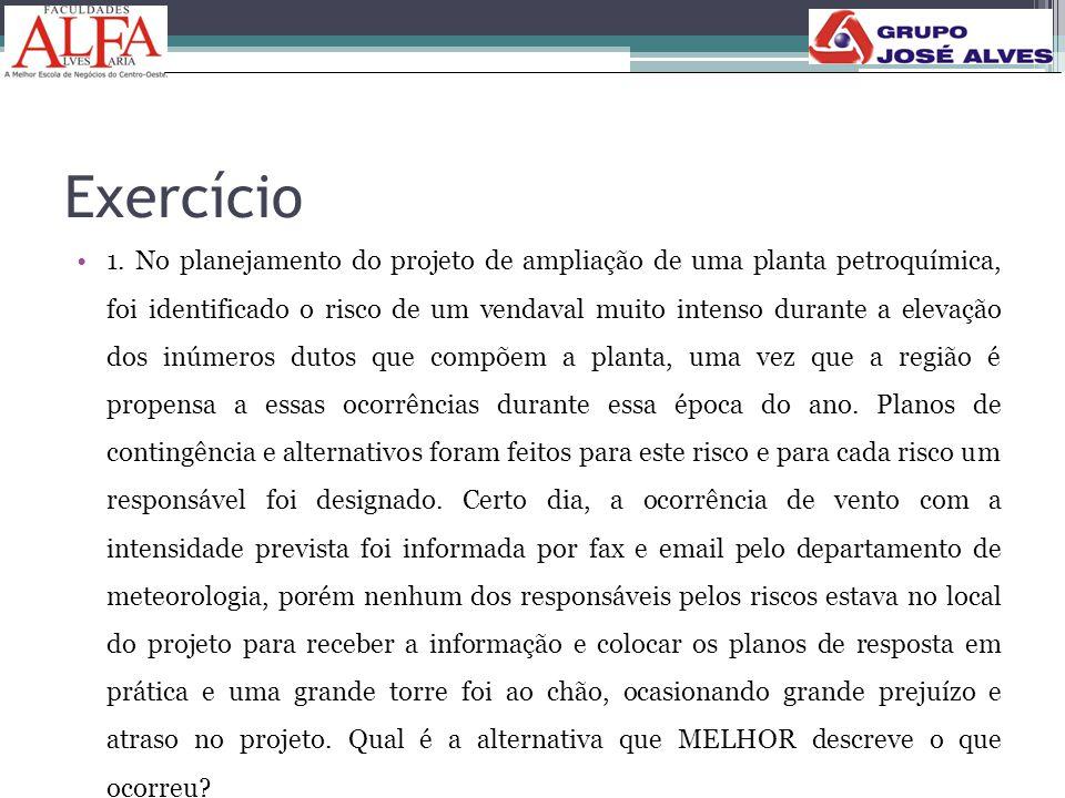 Exercício •1. No planejamento do projeto de ampliação de uma planta petroquímica, foi identificado o risco de um vendaval muito intenso durante a elev