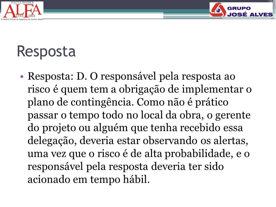 Resposta •Resposta: D. O responsável pela resposta ao risco é quem tem a obrigação de implementar o plano de contingência. Como não é prático passar o