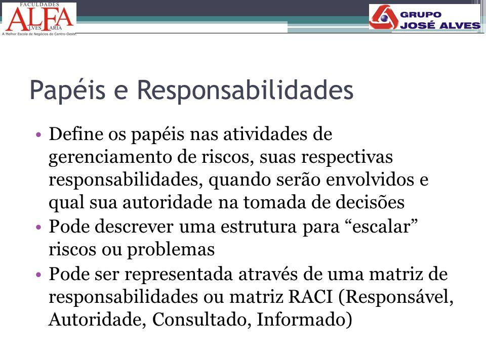 Papéis e Responsabilidades •Define os papéis nas atividades de gerenciamento de riscos, suas respectivas responsabilidades, quando serão envolvidos e