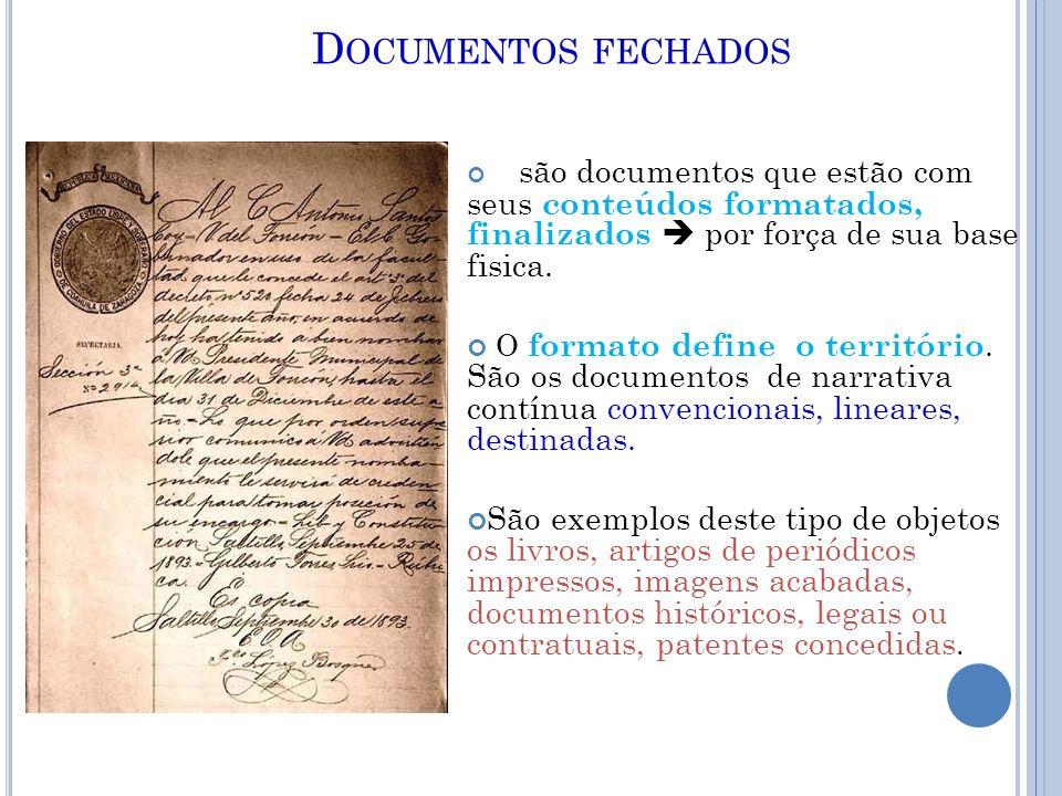 D OCUMENTOS FECHADOS são documentos que estão com seus conteúdos formatados, finalizados  por força de sua base fisica.