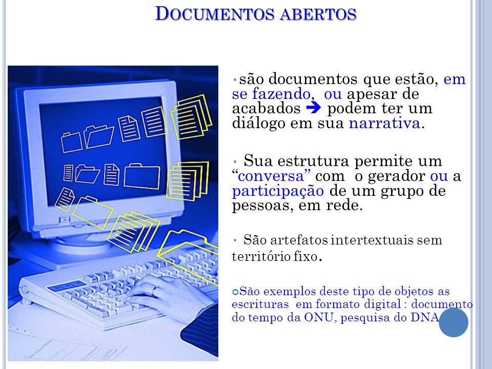 D OCUMENTOS ABERTOS • são documentos que estão, em se fazendo, ou apesar de acabados  podem ter um diálogo em sua narrativa.
