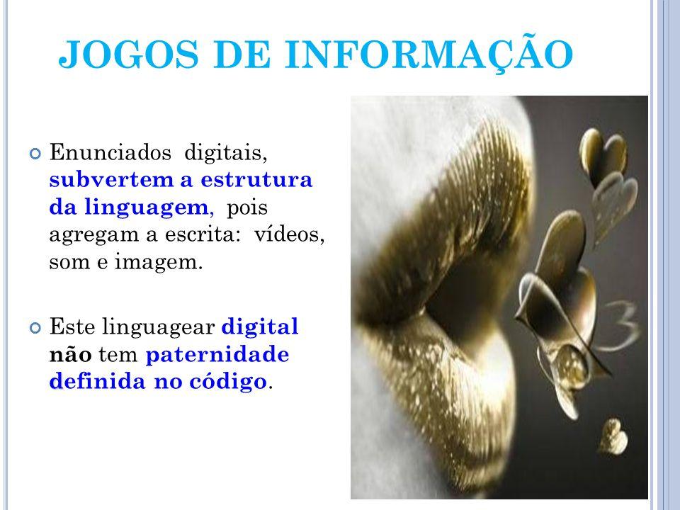JOGOS DE INFORMAÇÃO Enunciados digitais, subvertem a estrutura da linguagem, pois agregam a escrita: vídeos, som e imagem.