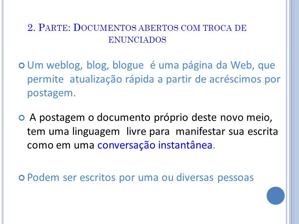 2. P ARTE : D OCUMENTOS ABERTOS COM TROCA DE ENUNCIADOS Um weblog, blog, blogue é uma página da Web, que permite atualização rápida a partir de acrésc