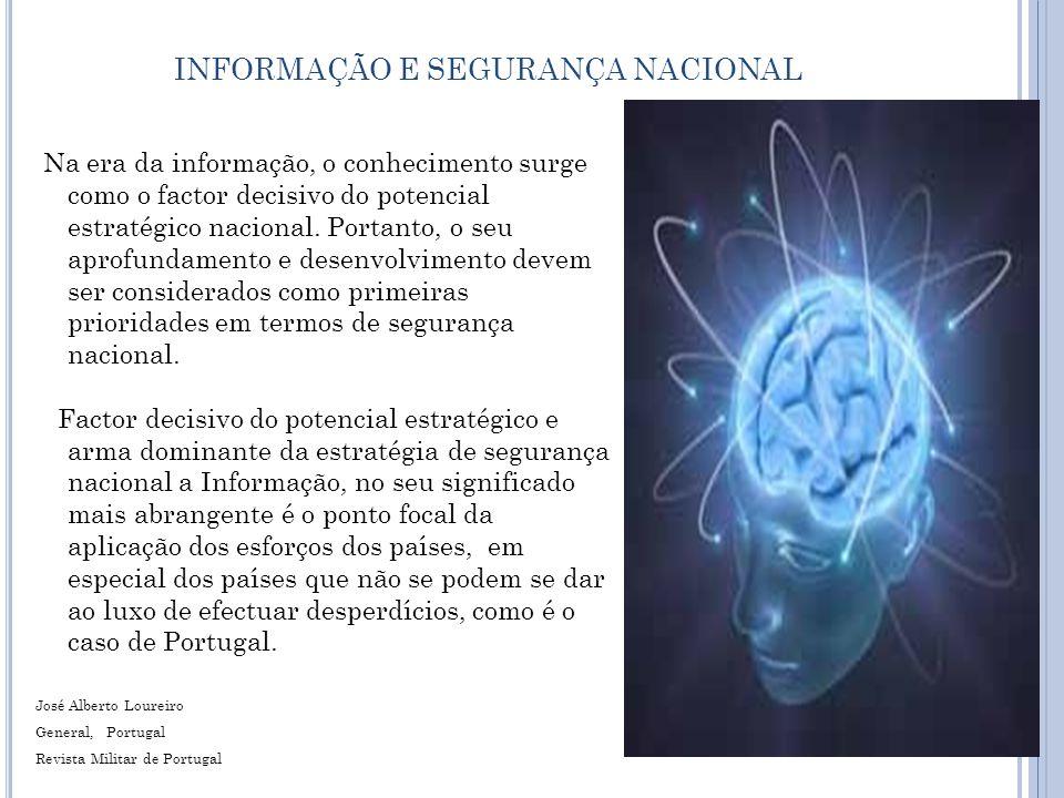 INFORMAÇÃO E SEGURANÇA NACIONAL Na era da informação, o conhecimento surge como o factor decisivo do potencial estratégico nacional.