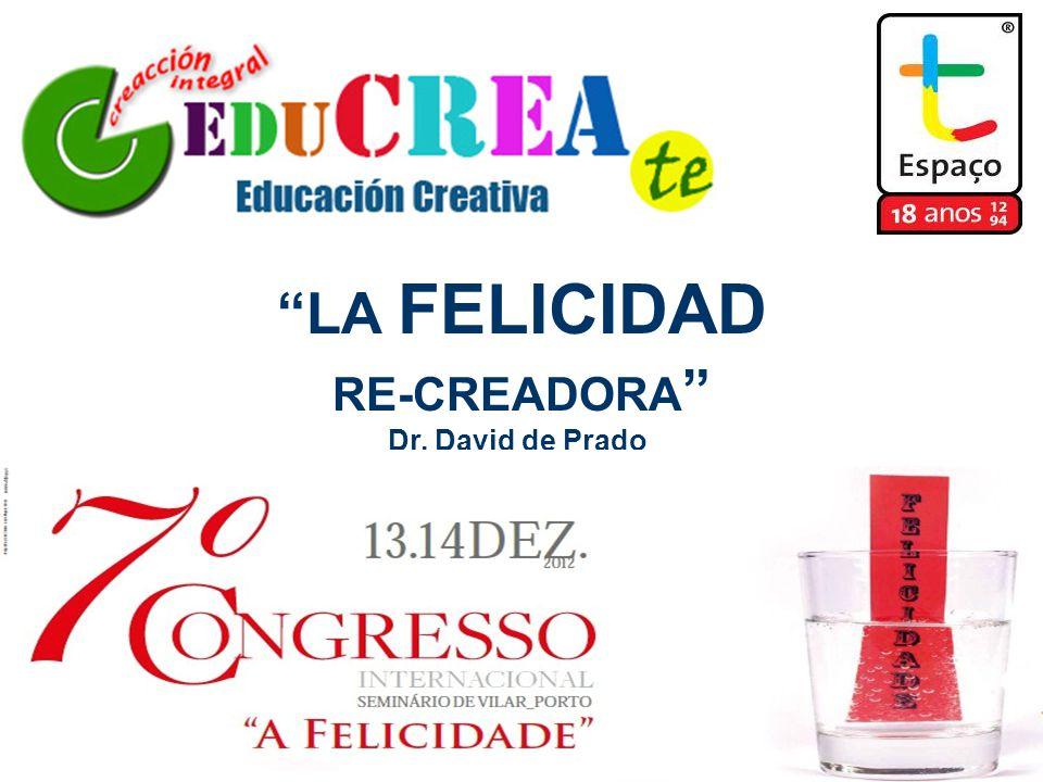 """""""LA FELICIDAD RE-CREADORA """" Dr. David de Prado"""