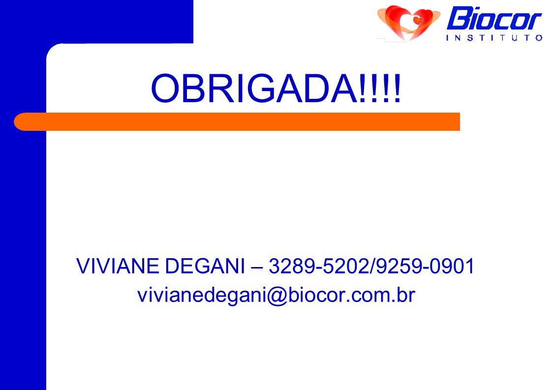 OBRIGADA!!!! VIVIANE DEGANI – 3289-5202/9259-0901 vivianedegani@biocor.com.br