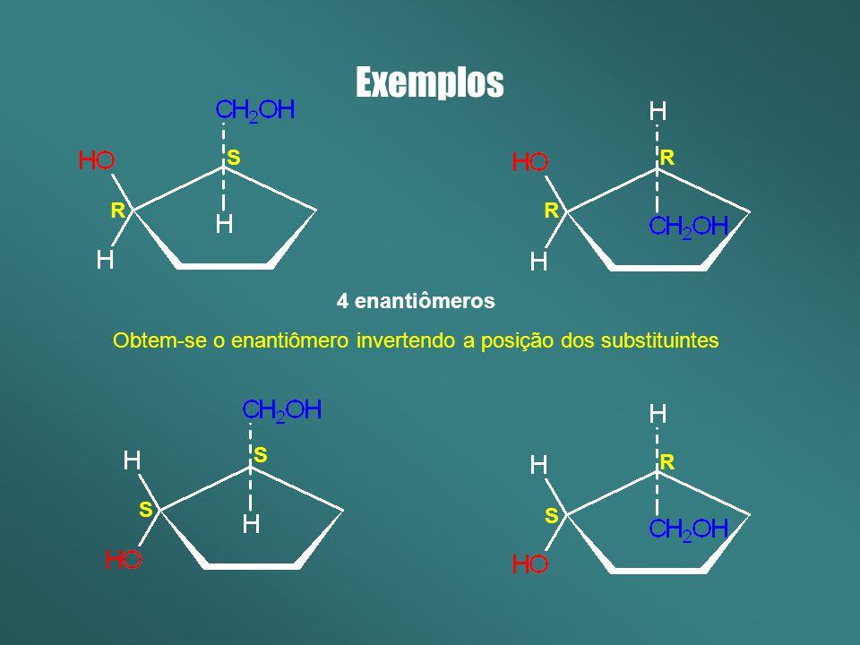 4 enantiômeros Obtem-se o enantiômero invertendo a posição dos substituintes Exemplos S S S S RR R R
