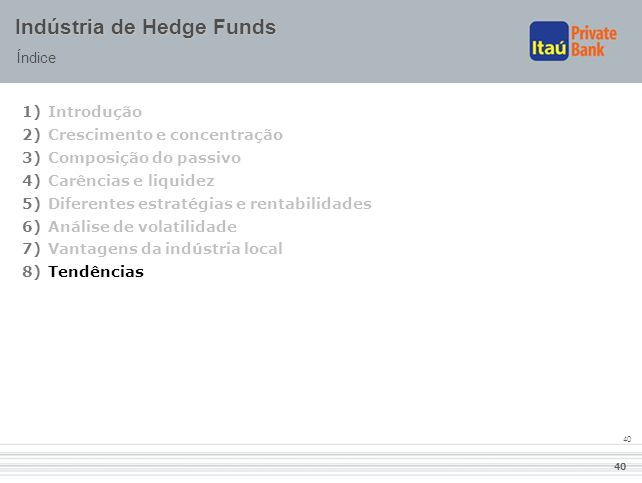 40 Indústria de Hedge Funds Índice 1)Introdução 2)Crescimento e concentração 3)Composição do passivo 4)Carências e liquidez 5)Diferentes estratégias e