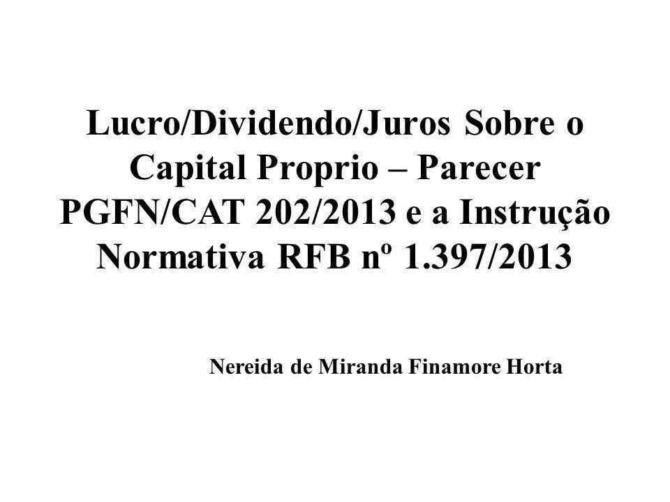 Lucro/Dividendo/Juros Sobre o Capital Proprio – Parecer PGFN/CAT 202/2013 e a Instrução Normativa RFB nº 1.397/2013 Nereida de Miranda Finamore Horta