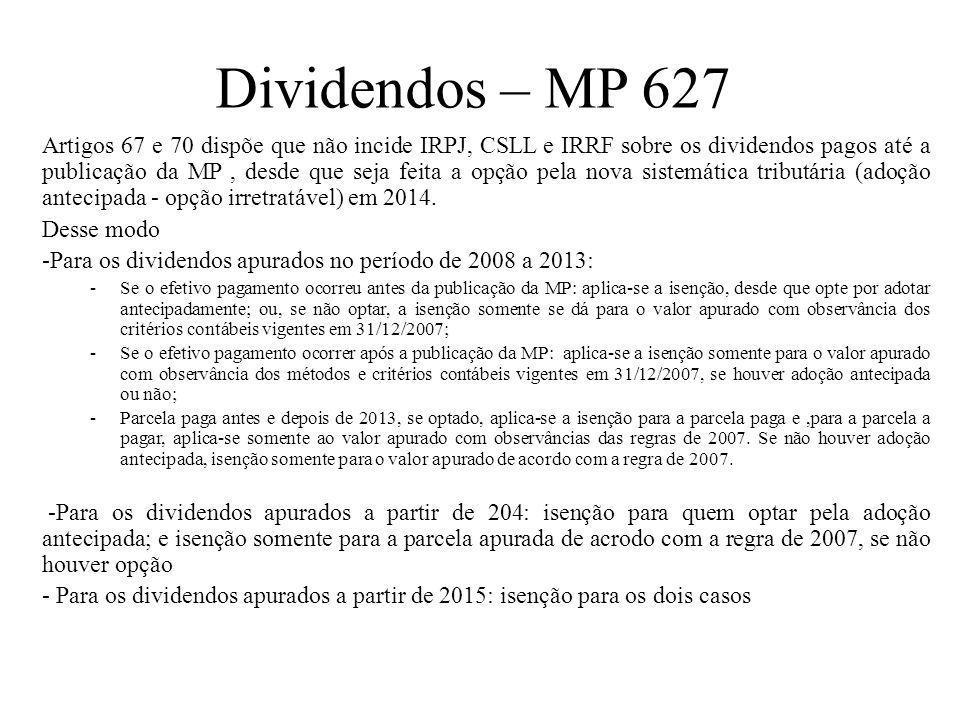 Dividendos – MP 627 Artigos 67 e 70 dispõe que não incide IRPJ, CSLL e IRRF sobre os dividendos pagos até a publicação da MP, desde que seja feita a o