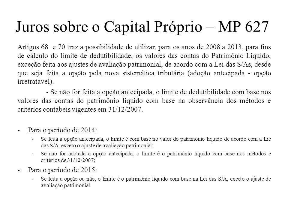 Juros sobre o Capital Próprio – MP 627 Artigos 68 e 70 traz a possibilidade de utilizar, para os anos de 2008 a 2013, para fins de cálculo do limite d