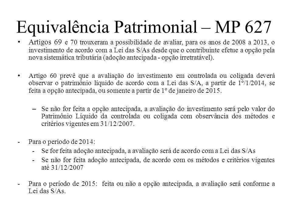 Equivalência Patrimonial – MP 627 • Artigos 69 e 70 trouxeram a possibilidade de avaliar, para os anos de 2008 a 2013, o investimento de acordo com a
