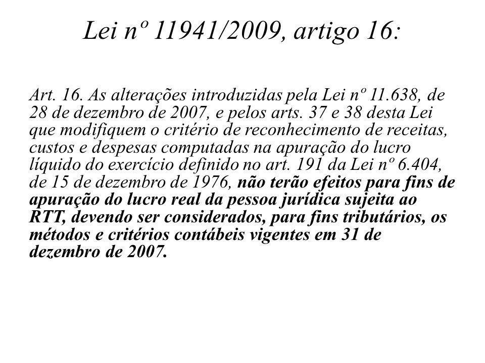 Lei nº 11941/2009, artigo 16: Art. 16. As alterações introduzidas pela Lei nº 11.638, de 28 de dezembro de 2007, e pelos arts. 37 e 38 desta Lei que m