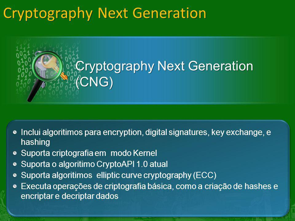 Cryptography Next Generation Cryptography Next Generation (CNG) Inclui algoritimos para encryption, digital signatures, key exchange, e hashing Suport