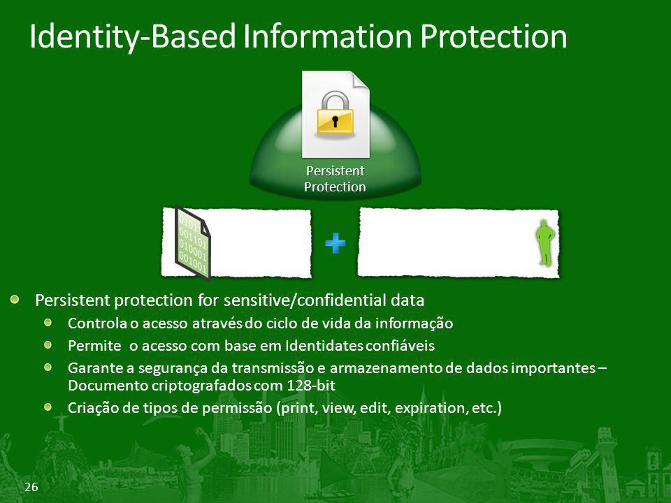 26 Identity-Based Information Protection Persistent protection for sensitive/confidential data Controla o acesso através do ciclo de vida da informaçã