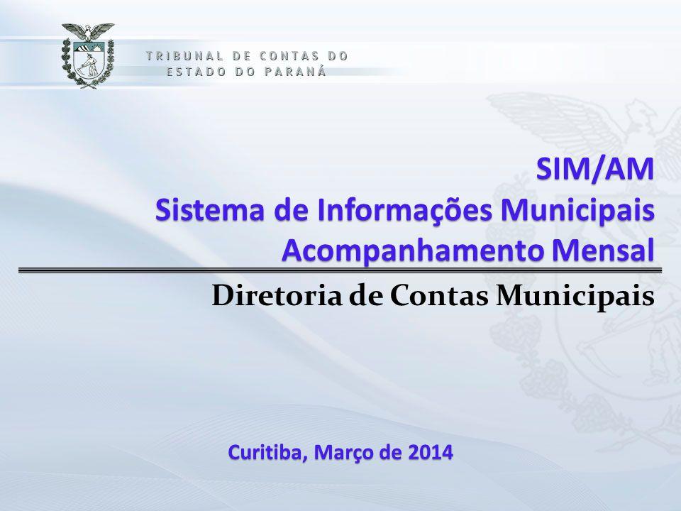 SIM/AM Sistema de Informações Municipais Acompanhamento Mensal Diretoria de Contas Municipais Curitiba, Março de 2014
