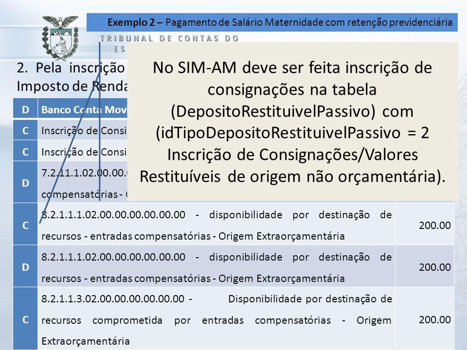 Exemplo 2 – Pagamento de Salário Maternidade com retenção previdenciária 2. Pela inscrição da consignação referente à dedução de INSS e Imposto de Ren