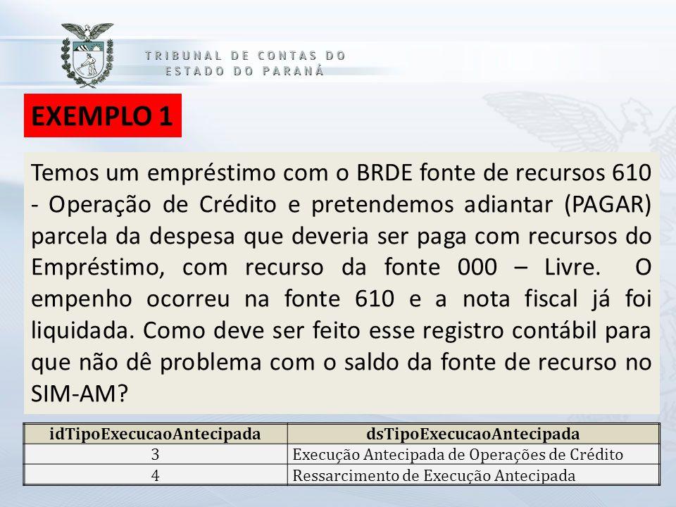 Temos um empréstimo com o BRDE fonte de recursos 610 - Operação de Crédito e pretendemos adiantar (PAGAR) parcela da despesa que deveria ser paga com