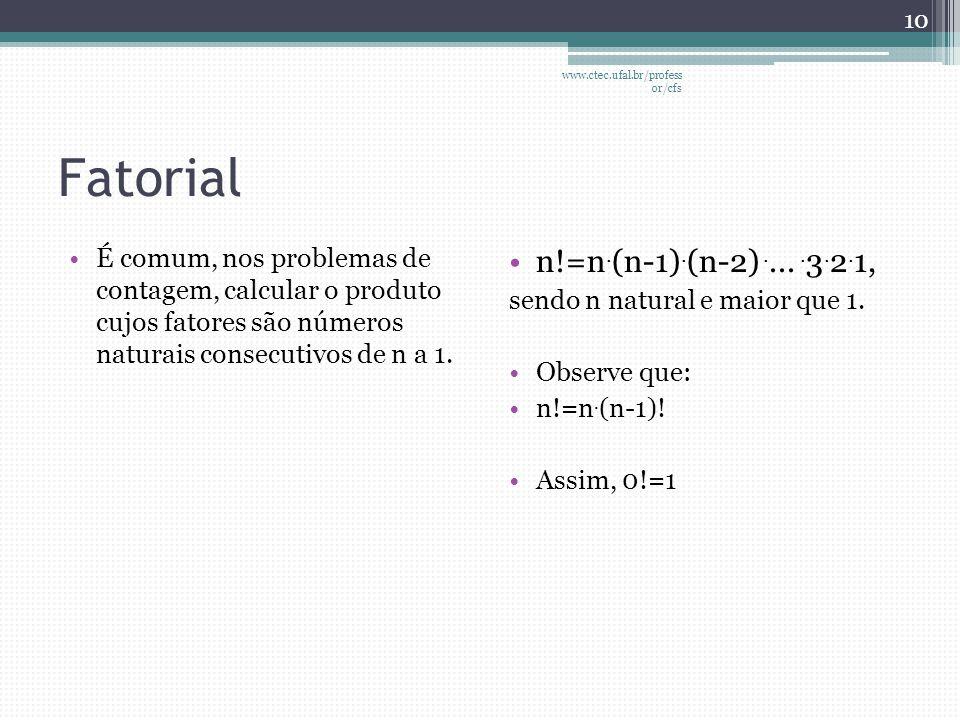 Fatorial •É comum, nos problemas de contagem, calcular o produto cujos fatores são números naturais consecutivos de n a 1. •n!=n. (n-1). (n-2)..... 3.