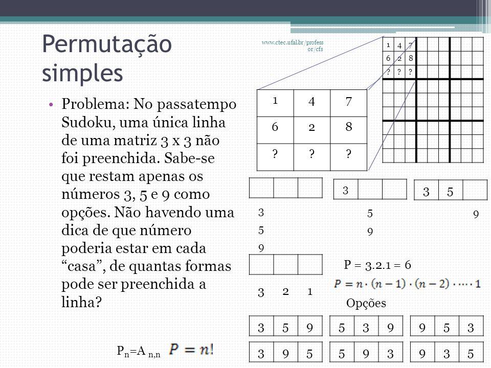 Permutação simples •Problema: No passatempo Sudoku, uma única linha de uma matriz 3 x 3 não foi preenchida. Sabe-se que restam apenas os números 3, 5