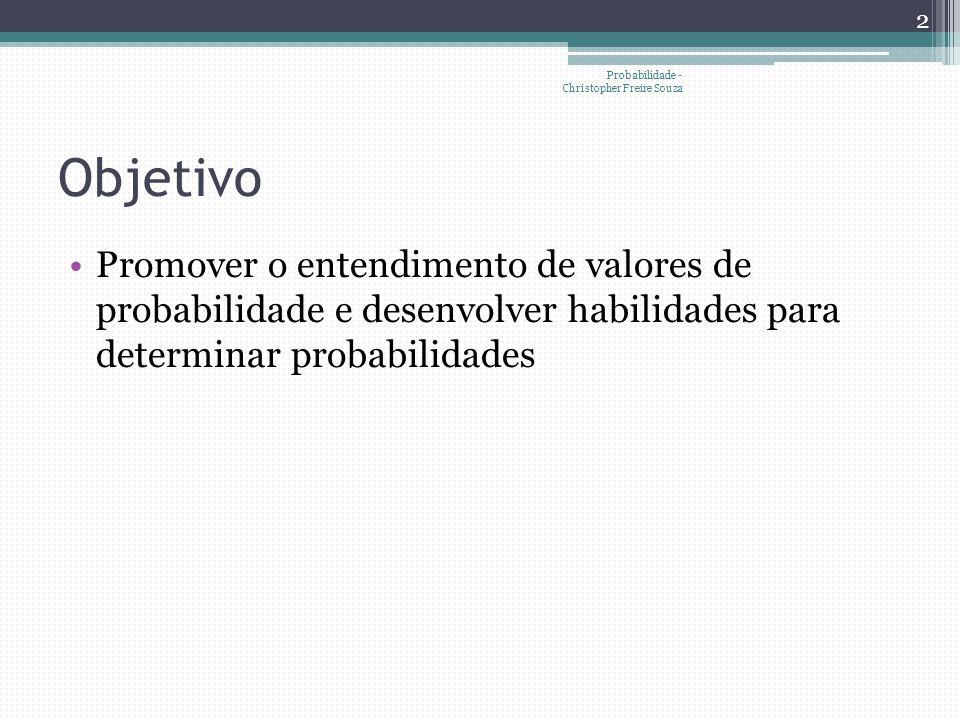 Objetivo •Promover o entendimento de valores de probabilidade e desenvolver habilidades para determinar probabilidades 2 Probabilidade - Christopher F