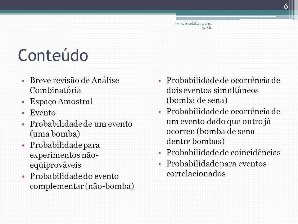 Conteúdo •Breve revisão de Análise Combinatória •Espaço Amostral •Evento •Probabilidade de um evento (uma bomba) •Probabilidade para experimentos não-