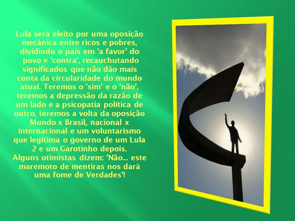 Lula será eleito por uma oposição mecânica entre ricos e pobres, dividindo o país em 'a favor' do povo e 'contra', recauchutando significados que não