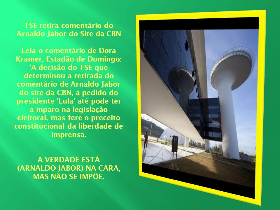 TSE retira comentário do Arnaldo Jabor do Site da CBN Leia o comentário de Dora Kramer, Estadão de Domingo: 'A decisão do TSE que determinou a retirad
