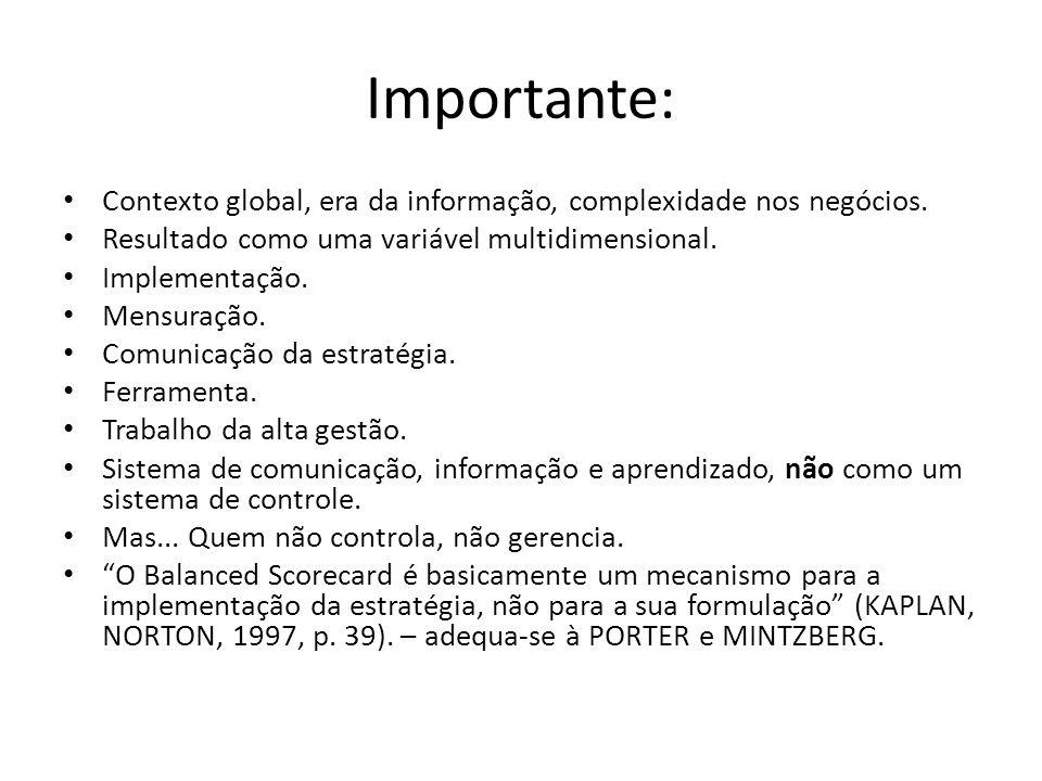 Importante: • Contexto global, era da informação, complexidade nos negócios. • Resultado como uma variável multidimensional. • Implementação. • Mensur