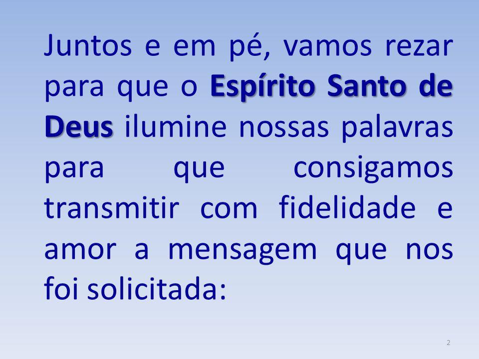 Espírito Santo de Deus Juntos e em pé, vamos rezar para que o Espírito Santo de Deus ilumine nossas palavras para que consigamos transmitir com fideli