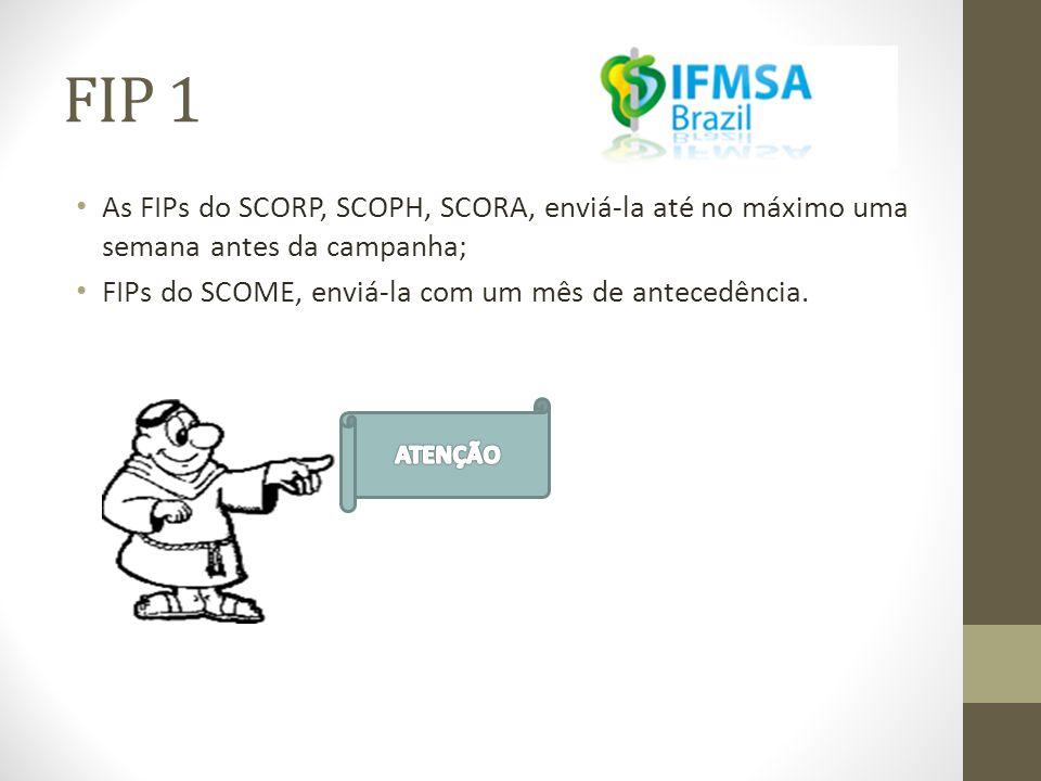 FIP 1 • As FIPs do SCORP, SCOPH, SCORA, enviá-la até no máximo uma semana antes da campanha; • FIPs do SCOME, enviá-la com um mês de antecedência.