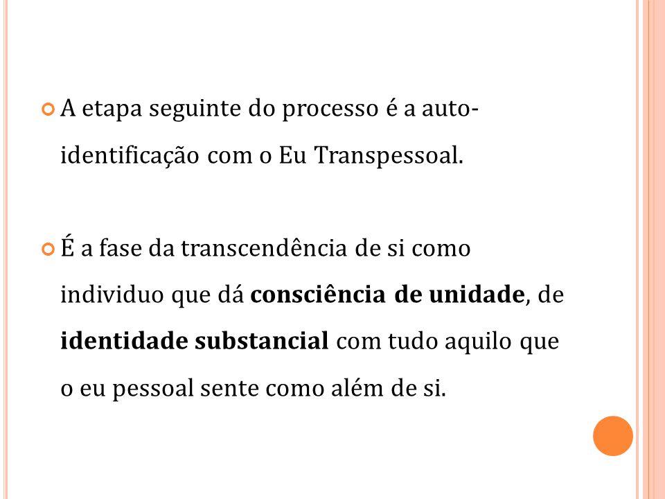 A etapa seguinte do processo é a auto- identificação com o Eu Transpessoal. É a fase da transcendência de si como individuo que dá consciência de unid