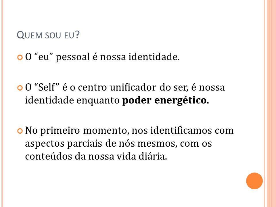 """Q UEM SOU EU ? O """"eu"""" pessoal é nossa identidade. O """"Self"""" é o centro unificador do ser, é nossa identidade enquanto poder energético. No primeiro mom"""
