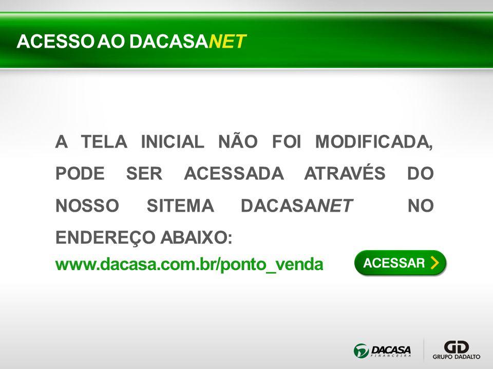 ACESSO AO DACASANET A TELA INICIAL NÃO FOI MODIFICADA, PODE SER ACESSADA ATRAVÉS DO NOSSO SITEMA DACASANET NO ENDEREÇO ABAIXO: www.dacasa.com.br/ponto