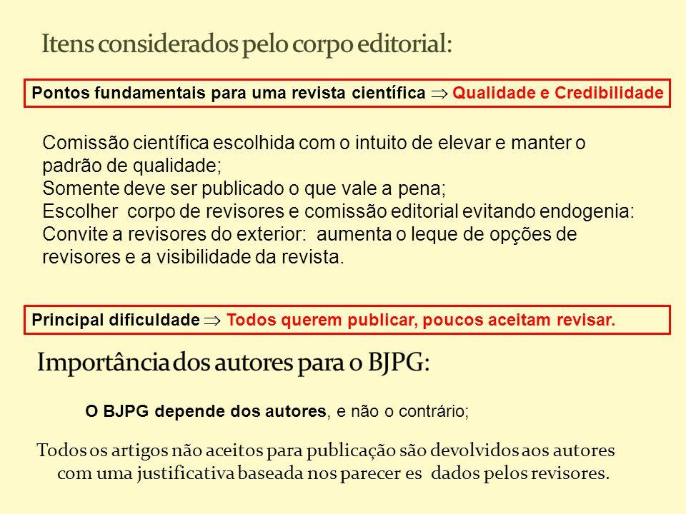  Inicialmente o editor avalia se o artigo:  É apropriado para ser publicado no BJPG;  está de acordo com as normas de publicação.
