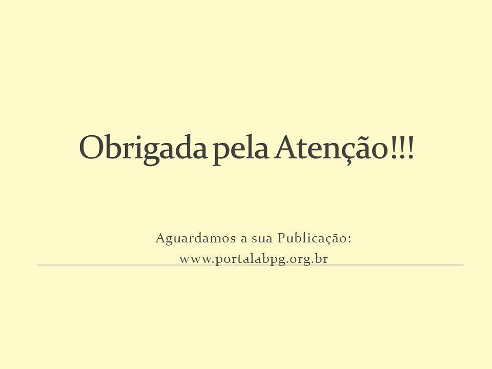 Aguardamos a sua Publicação: www.portalabpg.org.br
