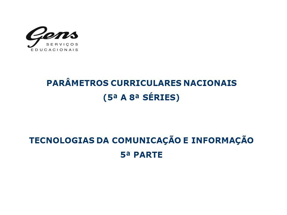 PARÂMETROS CURRICULARES NACIONAIS (5ª A 8ª SÉRIES) TECNOLOGIAS DA COMUNICAÇÃO E INFORMAÇÃO 5ª PARTE