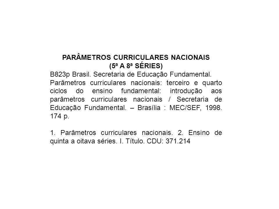 PARÂMETROS CURRICULARES NACIONAIS (5ª A 8ª SÉRIES) B823p Brasil. Secretaria de Educação Fundamental. Parâmetros curriculares nacionais: terceiro e qua